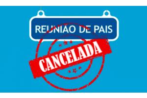 REUNIÃO DE PAIS CANCELADA